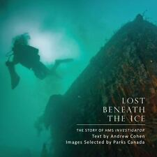 Lost Beneath the Ice : The Story of HMS Investigator by Andrew Cohen (2013,...