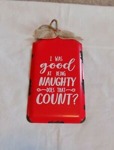 Rustic Red I Was Good At Being Naughty Does That Count? Metal Wall Sign Ornament