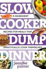 Slow Cooker Dump Dinners: 5-Ingredient Recipes for Meals That Practically Cook