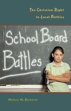 School Board Battles : The Christian Right in Local Politics by Melissa...