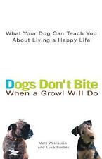 Dogs Don't Bite When a Growl Will Do: What Your Dog Can Teach You About Living a