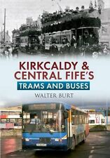 Amberley Publishing Kirkcaldy & Central Fife Trams & Buses. by Walter Burt