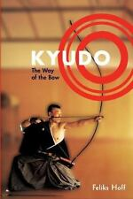 Kyudo: The Way of the Bow: By Hoff, Feliks F.