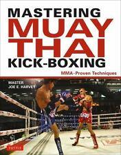 Mastering Muay Thai Kick-Boxing: MMA-Proven Techniques, Harvey, Joe E.