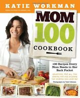 The Mom 100 Cookbook: 100 Recipes Every Mom Needs in Her Back Pocket by Katie Wo