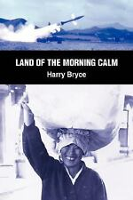 Land of the Morning Calm by Harry Bryce (2007, Hardcover)