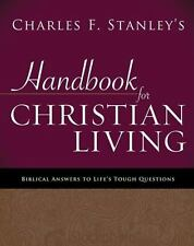 Charles Stanley's Handbook for Christian Living: Biblical Answers to Life's Toug