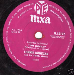 GB No.3 Lonnie Donegan 78 Tom Dooley/ Rock Of ' My Soul Pye Nixa N15172 E
