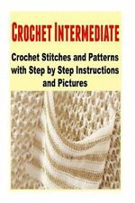 Crochet Intermediate: Crochet Stitches and Patterns with Step by Step...