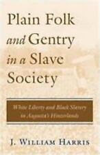 Plain Folk and Gentry in a Slave Society : White Liberty and Black Slavery in...