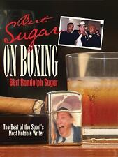 On: Bert Sugar on Boxing : The Best of the Sport's Most Notable Writer by...