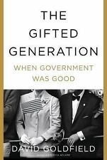 NEW - The Gifted Generation: When Government Was Good by Goldfield, David