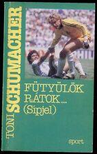 Fütyülök rátok… (Sípjel) Toni Schumacher használt könyv magyar nyelv
