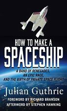 How to Make a Spaceship: A Band of Renegades, an Epic Race, and the Birth of Pr
