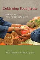 Cultivating Food Justice. Race, Class, and Sustainability (Paperback book, 2011)