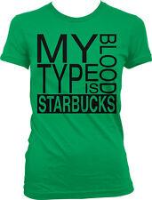 My Blood Type Is Starbucks Funny Humor Coffee Addict Joke Parody Juniors T-shirt