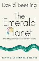 The Emerald Planet: How Plants Changed Earth's History by David Beerling...