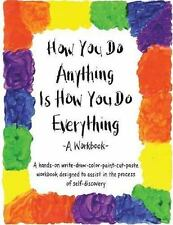 How You Do Anything Is How You Do Everything : A Workbook by Cheri Huber...