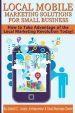 Local Mobile Marketing Solutions for Small Business Vol. 1 : How to Take...