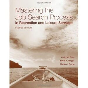 Mastering the Job Search Process in Recreation and Leisure Services by Ross, Cr
