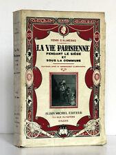 La Vie Parisienne pendant le Siège et la Commune. D'Alméras. Albin Michel 1927.