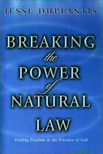 Breaking the Power of Natural Law : How to Be Free of Sickness, Disease,...