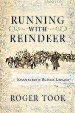 Running With Reindeer. Encounters in Russian Lapland., , Took, Roger, Very Good,