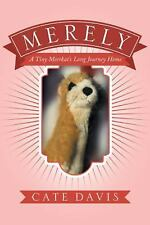 Merely : A Tiny Meerkat?s Long Journey Home by Cate Davis (2016, Paperback)