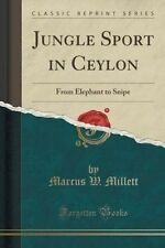 USED (LN) Jungle Sport in Ceylon: From Elephant to Snipe (Classic Reprint)