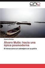 Álvaro Mutis: hacia una épica posmoderna: El héroe como un extranjero en su patr