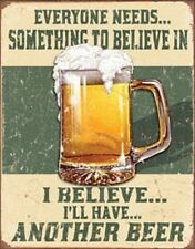 Everyone Needs Something To Beleive In.I Beleive I'Ll Have Another Beer Tin Sign