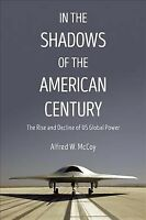In the Shadows of the American Century : The Rise and Decline of US Global Po...