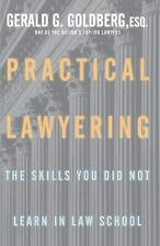 Practical Lawyering: The Skills You Did Not Learn in Law School by Goldberg, Ge