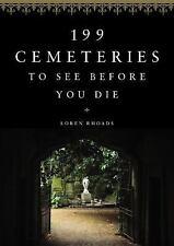 199 Cemeteries to See Before You Die by Loren Rhoads (2017, Hardcover)