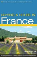 Buying a House in France: The Complete Guide to Buying Property in France by...