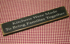 "Kitchens Were Made to Bring Families Together"" Rustic Primitive Distressed"