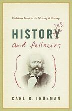 Histories and Fallacies : Problems Faced in the Writing of History by Carl R....
