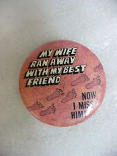 ND- MY WIFE RAN AWAY WITH MY BEST FRIEND (NOW I MISS HIM!) (PIN BADGE) #21877