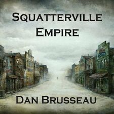 DAN BRUSSEAU - SQUATTERVILLE EMPIRE NEW CD