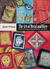 The Art of Metal and Wire: Over 30 Inspirational Projects and Ideas-ExLibrary