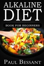 Alkaline Diet Book For Beginners: How I Lost 30 pounds In 30 Days and Improved