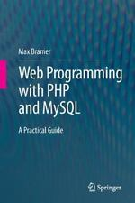 Web Programming with Php and MySql : A Practical Guide: By Bramer, Max
