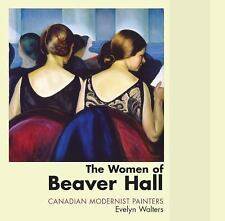 The Women of Beaver Hall : Canadian Modernist Painters by Evelyn Walters...