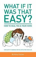 What If It Was That Easy? How to Heal You and Your Home : How Earth's...