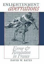 Enlightenment Aberrations: Error and Revolution in France - Bates HC