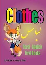 Farsi - English First Books : Clothes by Somayeh Nazari and Reza Nazari...