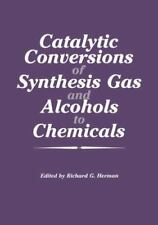 Catalytic Conversions of Synthesis Gas and Alcohols to Chemicals by Richard...