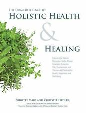 The Home Reference to Holistic Health and Healing: Easy-to-Use Natural Remedi...