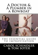 A Doctor and a Plumber in a Rowboat : The Essential Guide to Improvisation by...