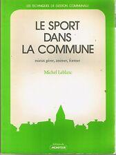 Le Sport Dans La Commune  Michel LEBLANC * mieux gérer animer former ed Moniteur
